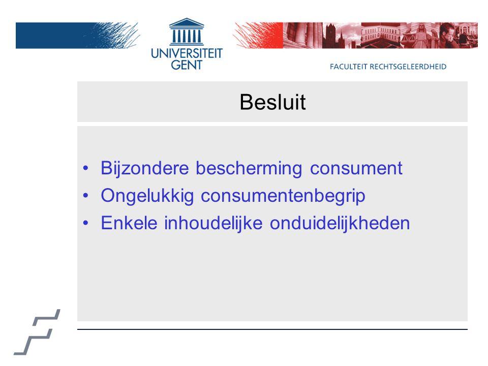 Besluit Bijzondere bescherming consument Ongelukkig consumentenbegrip Enkele inhoudelijke onduidelijkheden