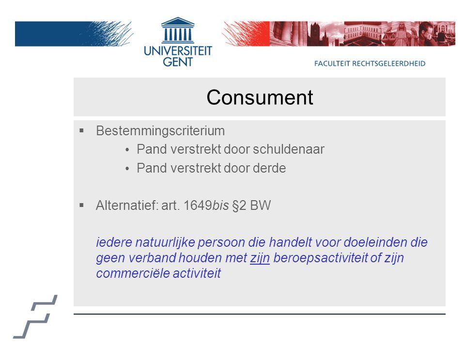 Consument  Bestemmingscriterium Pand verstrekt door schuldenaar Pand verstrekt door derde  Alternatief: art.