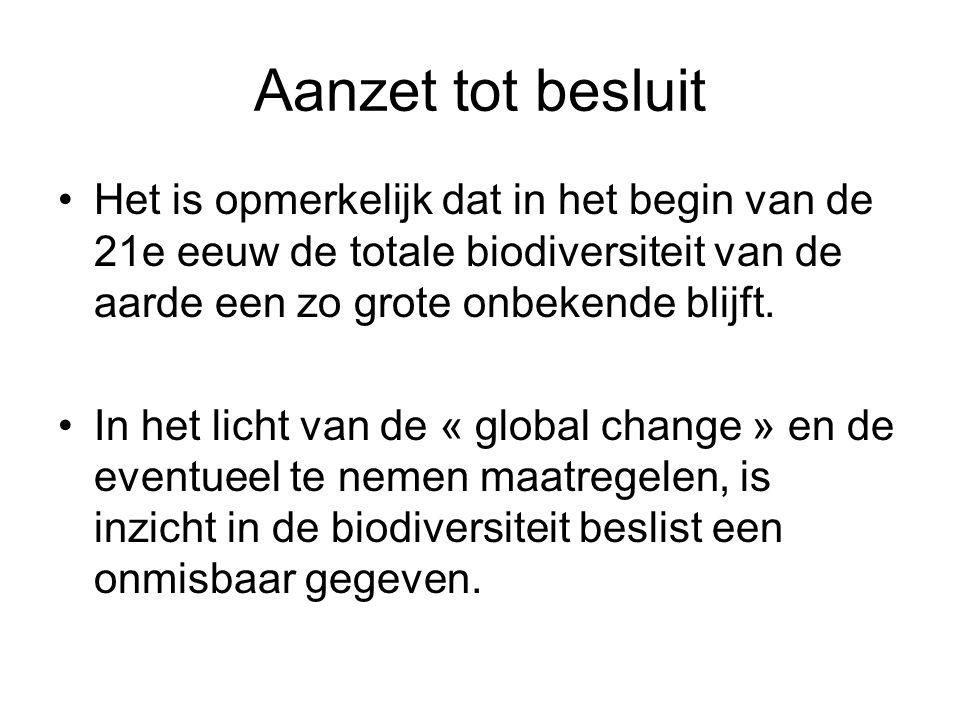Aanzet tot besluit Het is opmerkelijk dat in het begin van de 21e eeuw de totale biodiversiteit van de aarde een zo grote onbekende blijft.