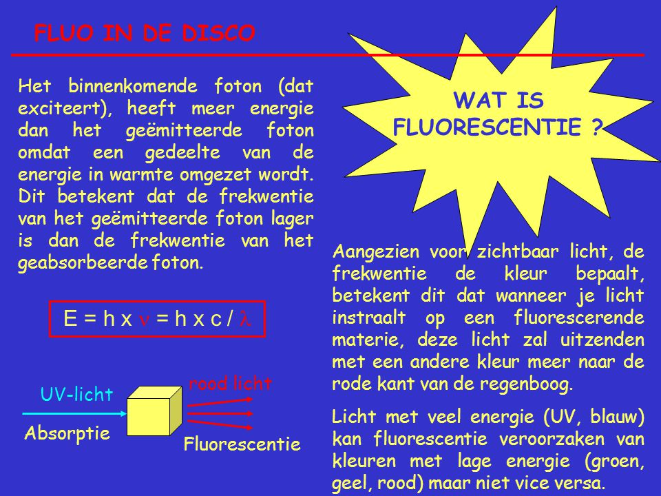 FLUO IN DE DISCO WAT IS FLUORESCENTIE .