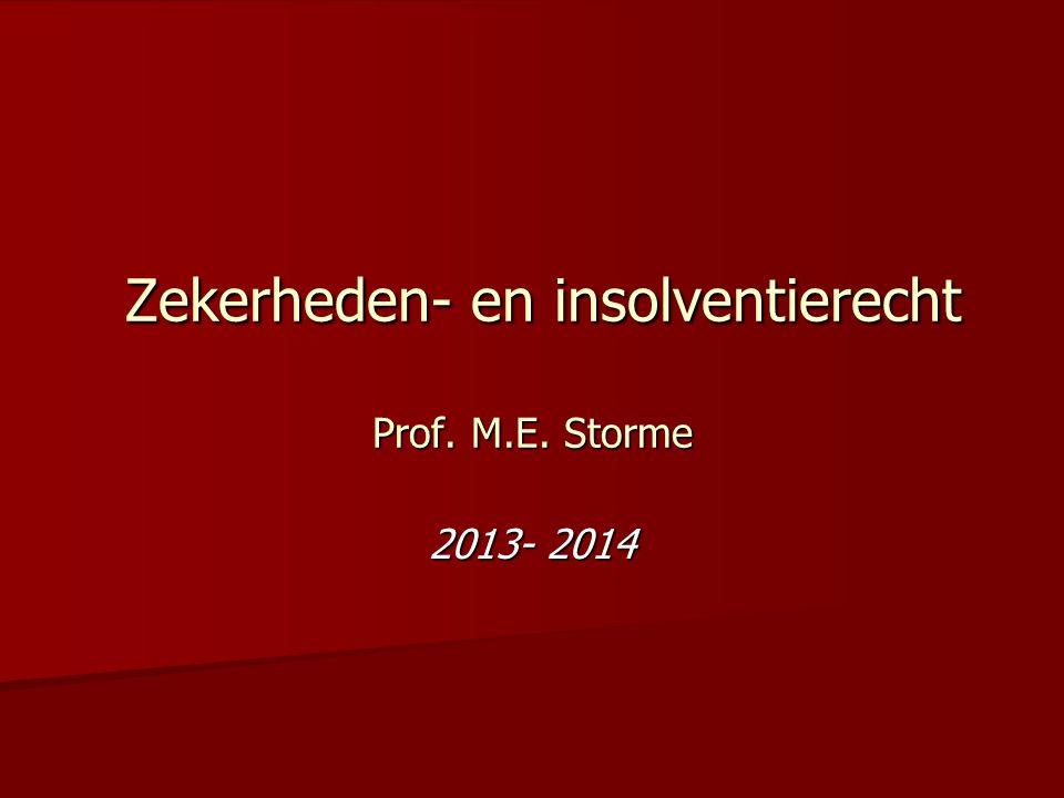 Zekerheden- en insolventierecht Prof. M.E. Storme Zekerheden- en insolventierecht Prof. M.E. Storme 2013- 2014