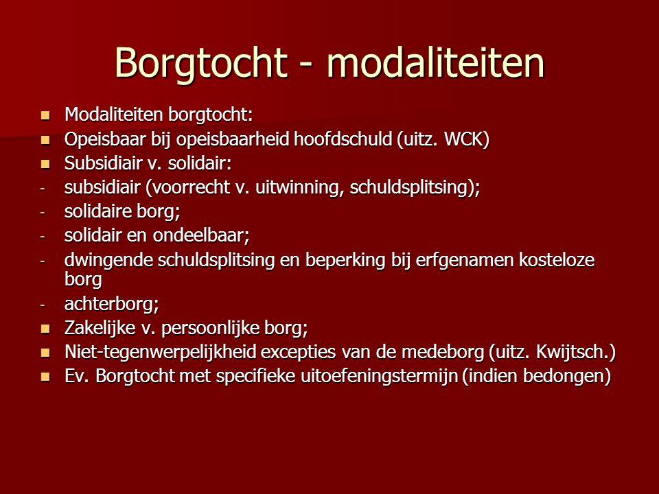 Borgtocht - modaliteiten Modaliteiten borgtocht: Modaliteiten borgtocht: Opeisbaar bij opeisbaarheid hoofdschuld (uitz. WCK) Opeisbaar bij opeisbaarhe