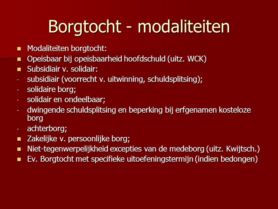 Borgtocht - modaliteiten Modaliteiten borgtocht: Modaliteiten borgtocht: Opeisbaar bij opeisbaarheid hoofdschuld (uitz.