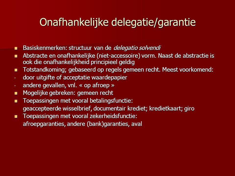 Onafhankelijke delegatie/garantie Basiskenmerken: structuur van de delegatio solvendi Basiskenmerken: structuur van de delegatio solvendi Abstracte en onafhankelijke (niet-accessoire) vorm.