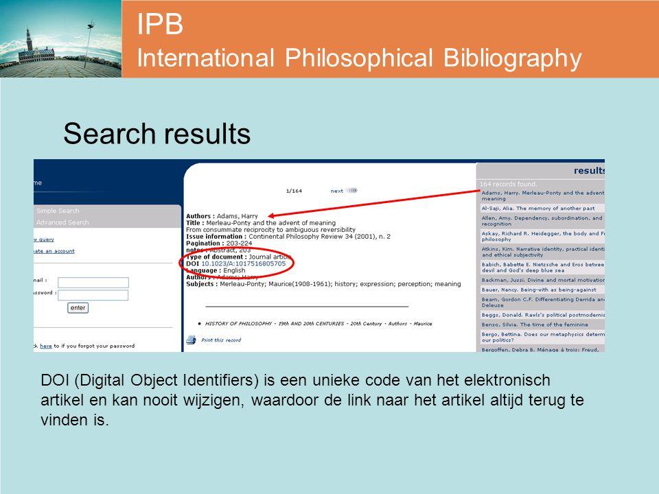 IPB International Philosophical Bibliography Search results DOI (Digital Object Identifiers) is een unieke code van het elektronisch artikel en kan nooit wijzigen, waardoor de link naar het artikel altijd terug te vinden is.