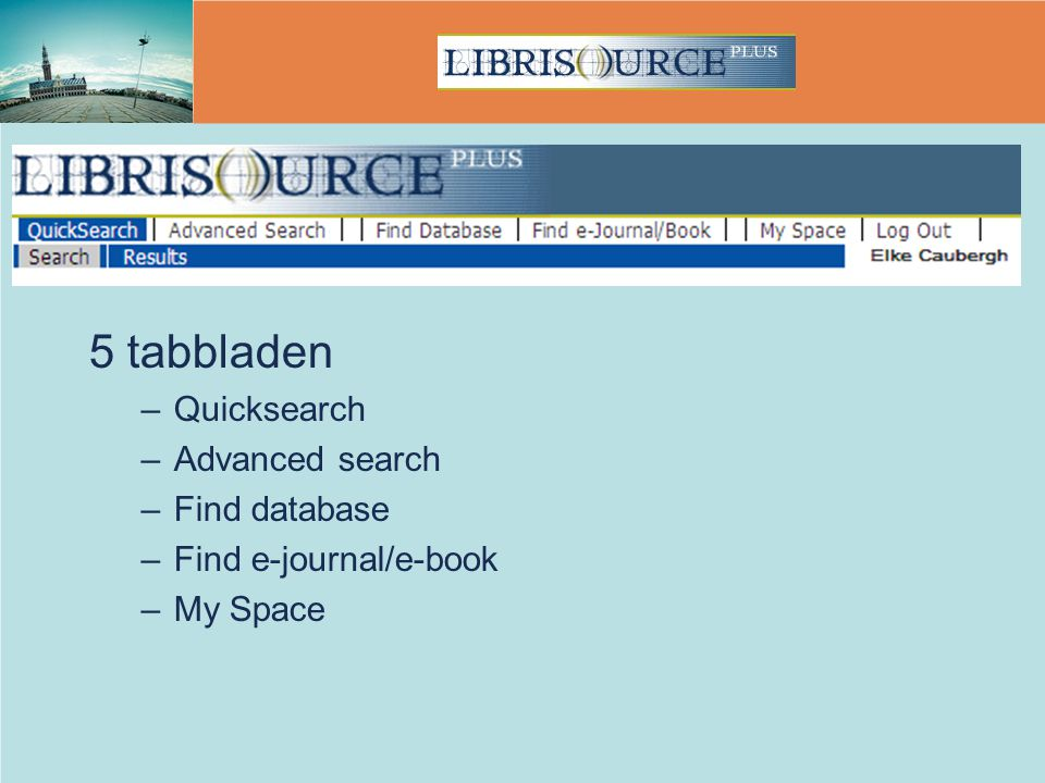 5 tabbladen –Quicksearch –Advanced search –Find database –Find e-journal/e-book –My Space
