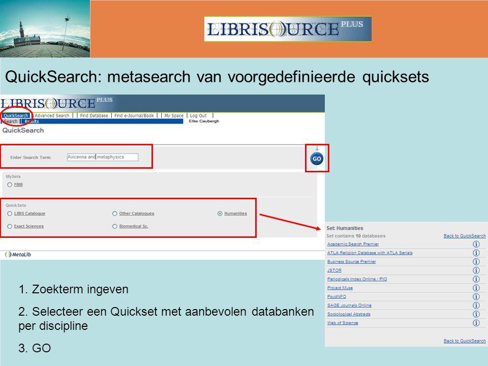 QuickSearch: metasearch van voorgedefinieerde quicksets 1. Zoekterm ingeven 2. Selecteer een Quickset met aanbevolen databanken per discipline 3. GO 1