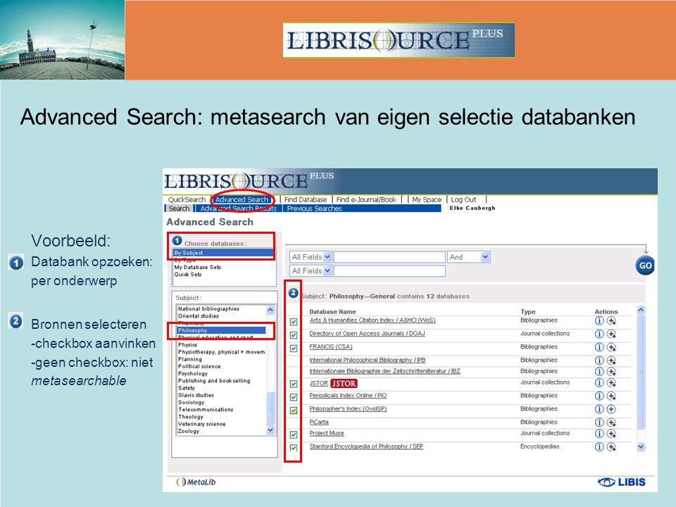Voorbeeld: Databank opzoeken: per onderwerp Bronnen selecteren -checkbox aanvinken -geen checkbox: niet metasearchable Advanced Search: metasearch van eigen selectie databanken