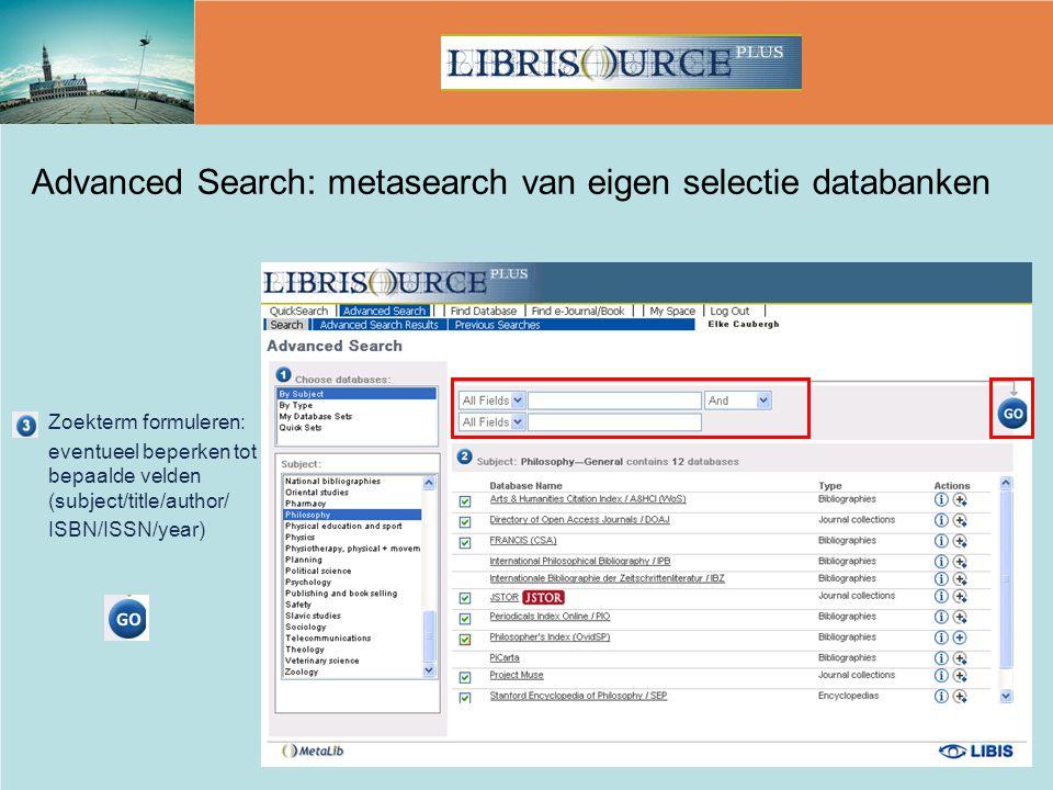 Zoekterm formuleren: eventueel beperken tot bepaalde velden (subject/title/author/ ISBN/ISSN/year) Advanced Search: metasearch van eigen selectie data