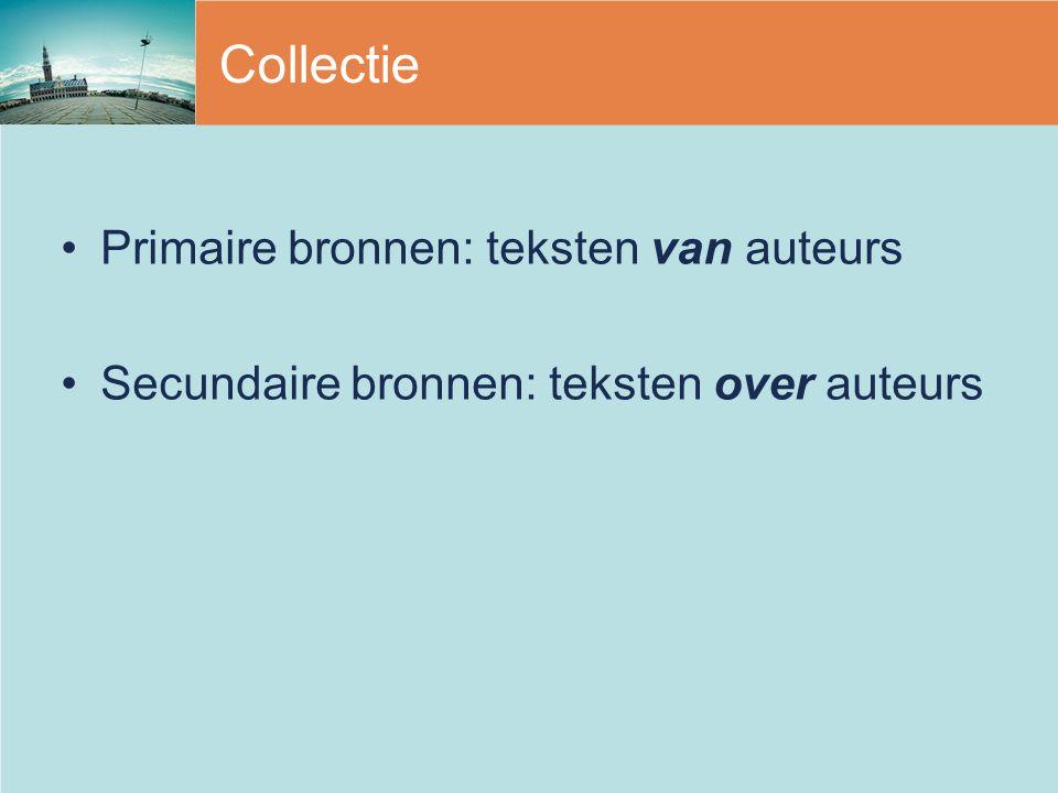 Collectie Primaire bronnen: teksten van auteurs Secundaire bronnen: teksten over auteurs