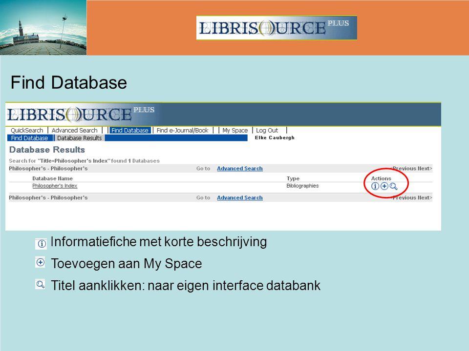 Toevoegen aan My Space Informatiefiche met korte beschrijving Titel aanklikken: naar eigen interface databank Find Database