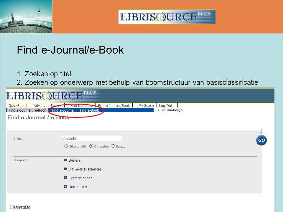 Find e-Journal/e-Book 1. Zoeken op titel 2. Zoeken op onderwerp met behulp van boomstructuur van basisclassificatie