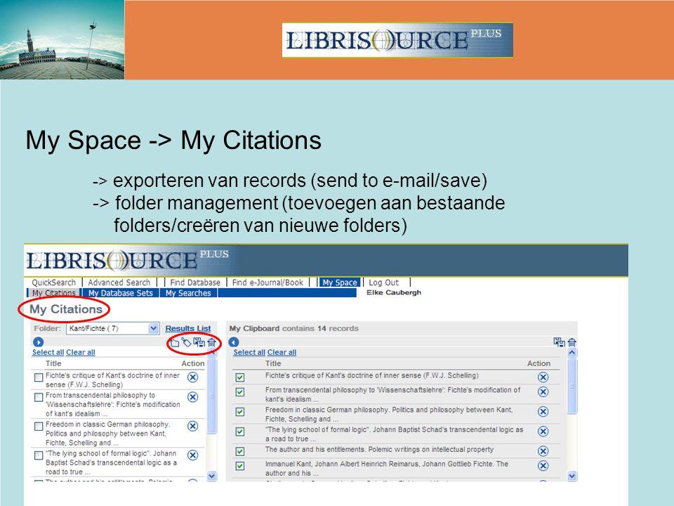 My Space -> My Citations -> exporteren van records (send to e-mail/save) -> folder management (toevoegen aan bestaande folders/creëren van nieuwe fold