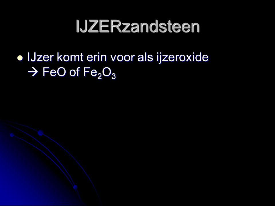 IJZERzandsteen IJzer komt erin voor als ijzeroxide  FeO of Fe 2 O 3 IJzer komt erin voor als ijzeroxide  FeO of Fe 2 O 3