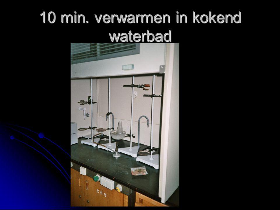 10 min. verwarmen in kokend waterbad