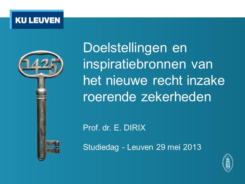 Doelstellingen en inspiratiebronnen van het nieuwe recht inzake roerende zekerheden Prof. dr. E. DIRIX Studiedag - Leuven 29 mei 2013