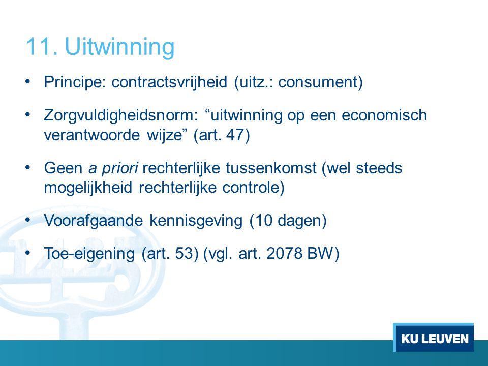"""11.Uitwinning Principe: contractsvrijheid (uitz.: consument) Zorgvuldigheidsnorm: """"uitwinning op een economisch verantwoorde wijze"""" (art. 47) Geen a p"""
