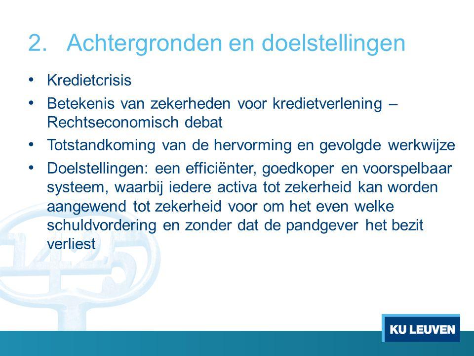 2.Achtergronden en doelstellingen Kredietcrisis Betekenis van zekerheden voor kredietverlening – Rechtseconomisch debat Totstandkoming van de hervormi