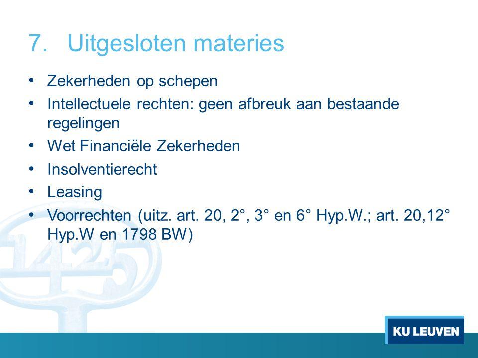 7.Uitgesloten materies Zekerheden op schepen Intellectuele rechten: geen afbreuk aan bestaande regelingen Wet Financiële Zekerheden Insolventierecht L
