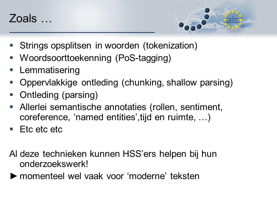 voorbeelden  Binnen Clarin-NL:  Adelheid (tagger voor 13e eeuws Nederlands) In Vlaanderen plannen voor ook een tagger voor oude teksten (Antwerpen/Leuven)  Binnen Clarin-Vlaanderen:  Stylene (stylometrie) Samenwerking/overleg Nederland en Vlaanderen: geen verkwisting van middelen MAAR…