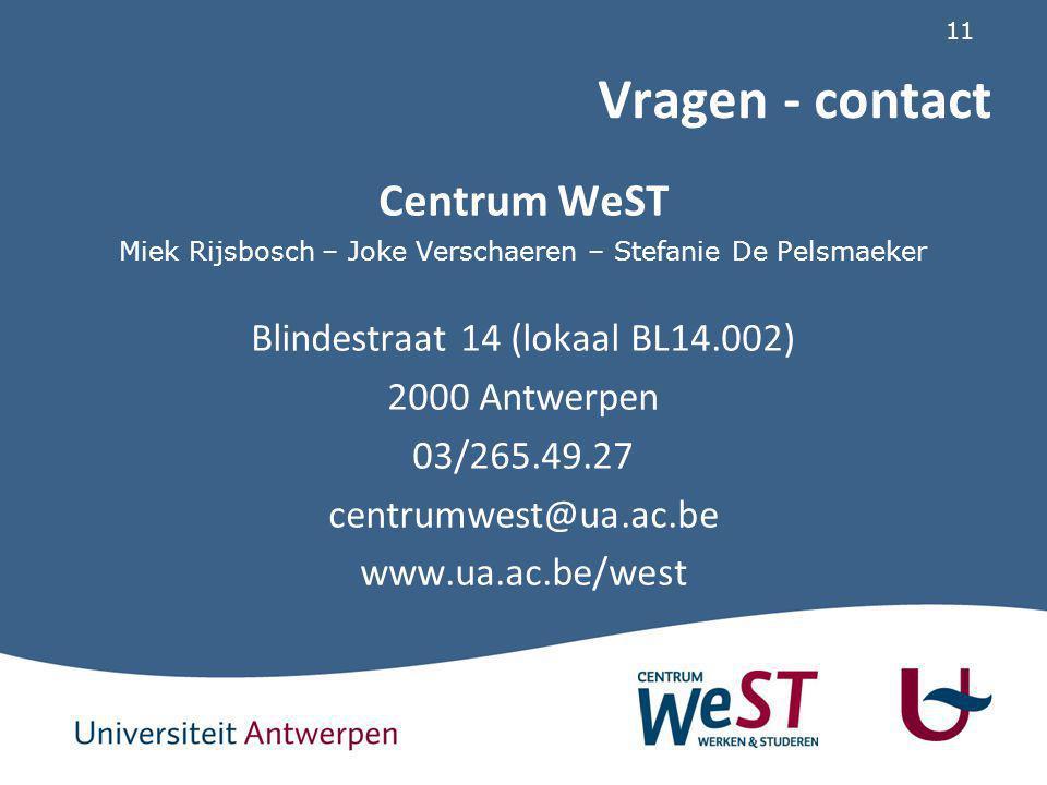 11 Vragen - contact Centrum WeST Miek Rijsbosch – Joke Verschaeren – Stefanie De Pelsmaeker Blindestraat 14 (lokaal BL14.002) 2000 Antwerpen 03/265.49.27 centrumwest@ua.ac.be www.ua.ac.be/west