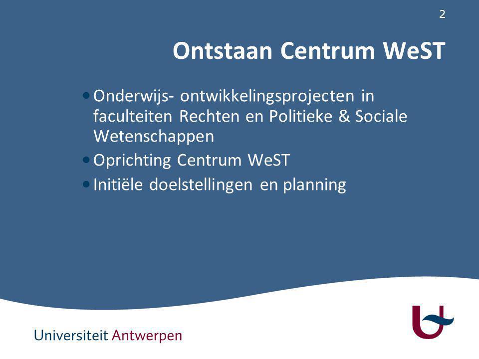 2 Ontstaan Centrum WeST Onderwijs- ontwikkelingsprojecten in faculteiten Rechten en Politieke & Sociale Wetenschappen Oprichting Centrum WeST Initiële doelstellingen en planning