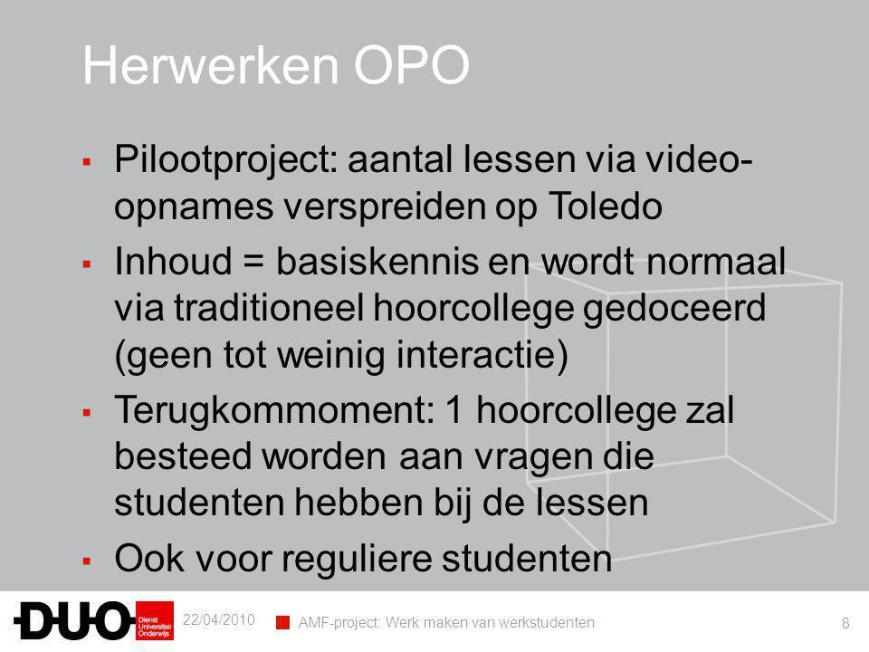 22/04/2010 AMF-project: Werk maken van werkstudenten 8 Herwerken OPO ▪ Pilootproject: aantal lessen via video- opnames verspreiden op Toledo ▪ Inhoud