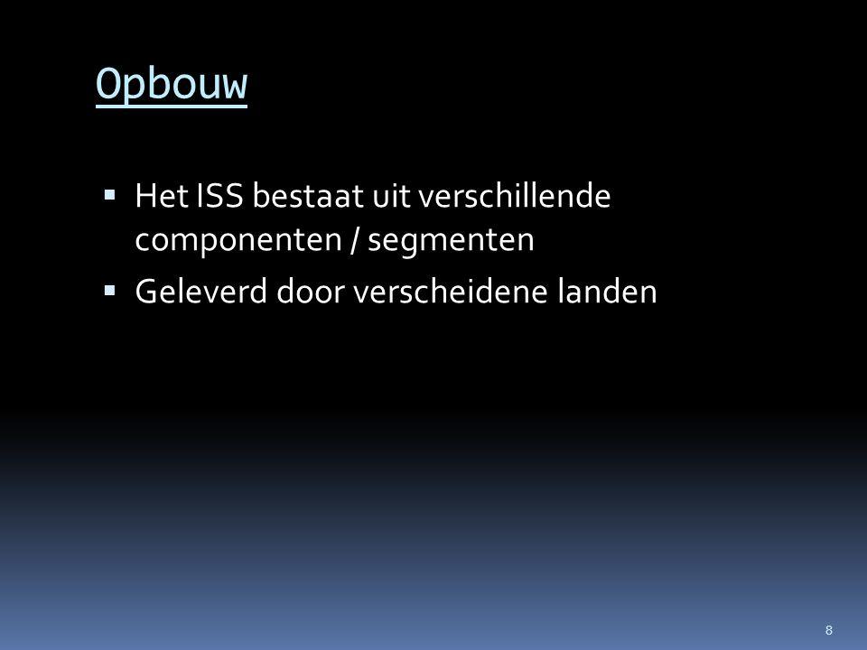 Opbouw  Het ISS bestaat uit verschillende componenten / segmenten  Geleverd door verscheidene landen 8