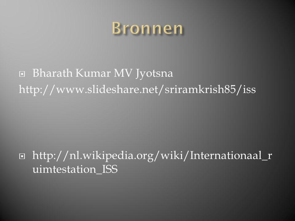 Bharath Kumar MV Jyotsna http://www.slideshare.net/sriramkrish85/iss  http://nl.wikipedia.org/wiki/Internationaal_r uimtestation_ISS