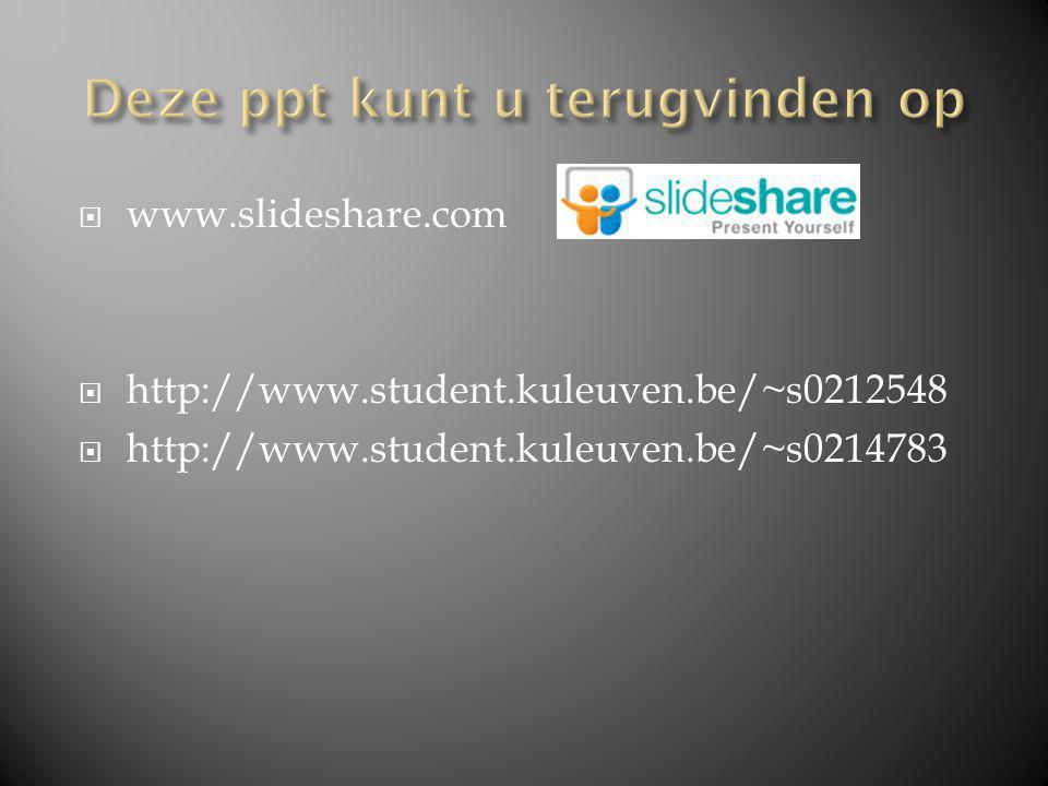  www.slideshare.com  http://www.student.kuleuven.be/~s0212548  http://www.student.kuleuven.be/~s0214783