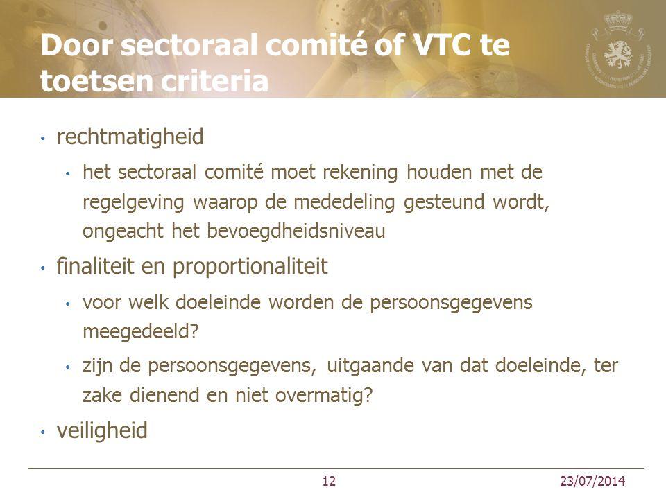 Door sectoraal comité of VTC te toetsen criteria rechtmatigheid het sectoraal comité moet rekening houden met de regelgeving waarop de mededeling gesteund wordt, ongeacht het bevoegdheidsniveau finaliteit en proportionaliteit voor welk doeleinde worden de persoonsgegevens meegedeeld.