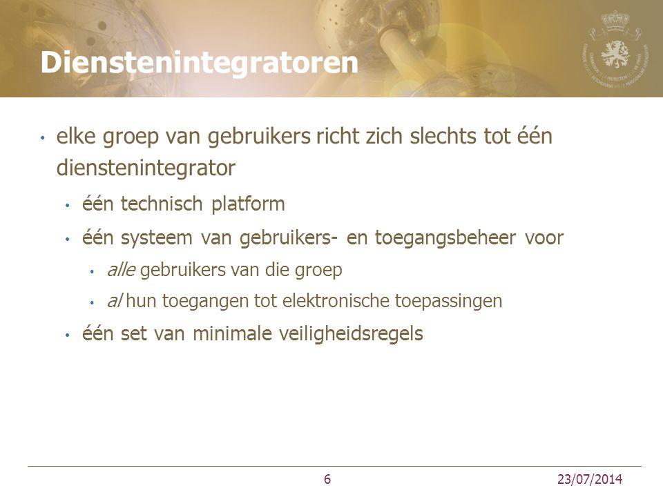 Dienstenintegratoren elke groep van gebruikers richt zich slechts tot één dienstenintegrator één technisch platform één systeem van gebruikers- en toegangsbeheer voor alle gebruikers van die groep al hun toegangen tot elektronische toepassingen één set van minimale veiligheidsregels 23/07/20146