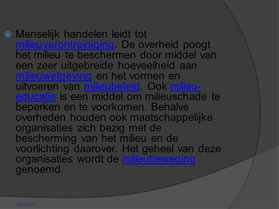 26/10/2007  Menselijk handelen leidt tot milieuverontreiniging.