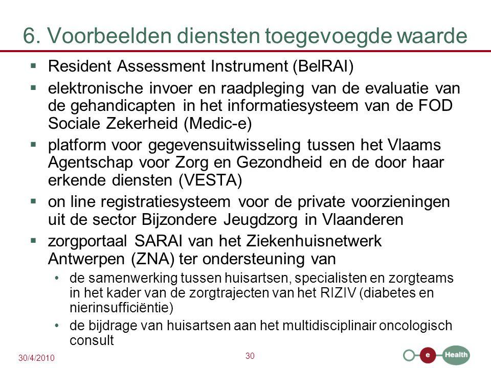 30 30/4/2010 6. Voorbeelden diensten toegevoegde waarde  Resident Assessment Instrument (BelRAI)  elektronische invoer en raadpleging van de evaluat