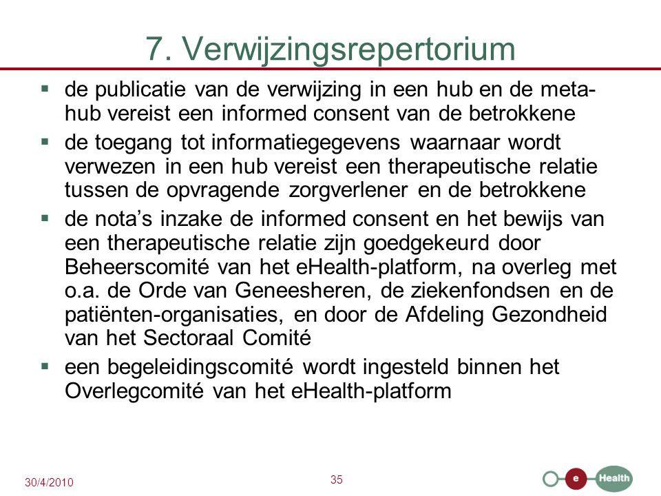 35 30/4/2010 7. Verwijzingsrepertorium  de publicatie van de verwijzing in een hub en de meta- hub vereist een informed consent van de betrokkene  d