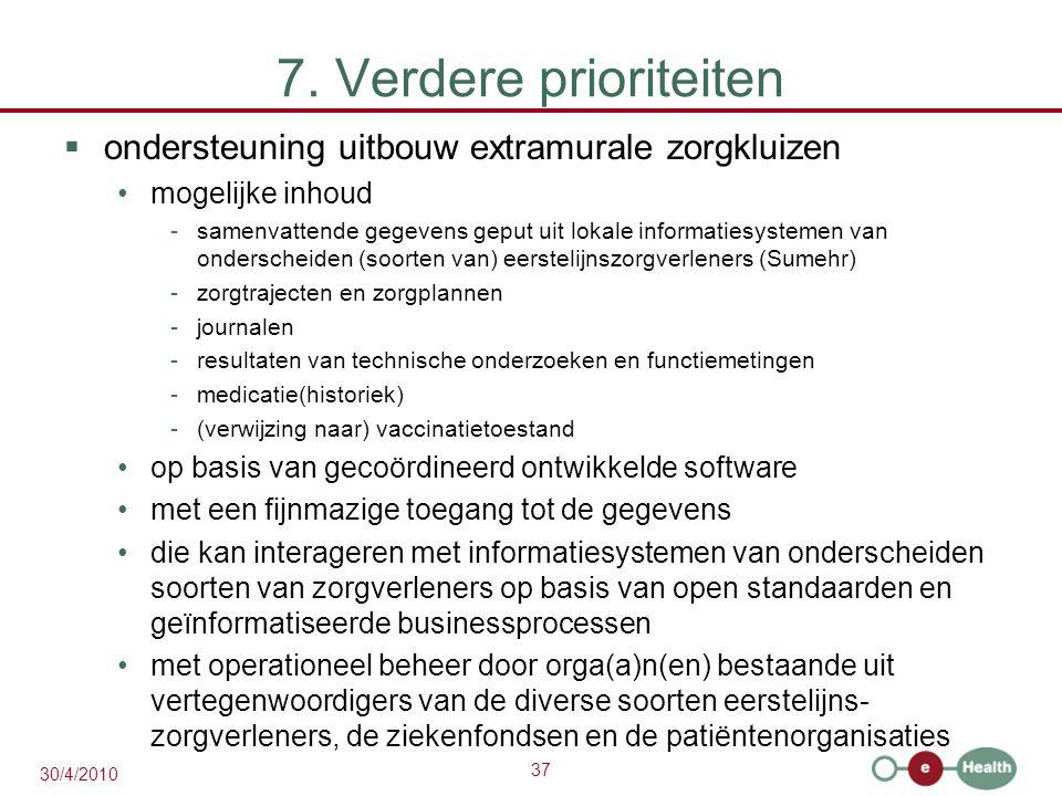 37 30/4/2010 7. Verdere prioriteiten  ondersteuning uitbouw extramurale zorgkluizen mogelijke inhoud -samenvattende gegevens geput uit lokale informa
