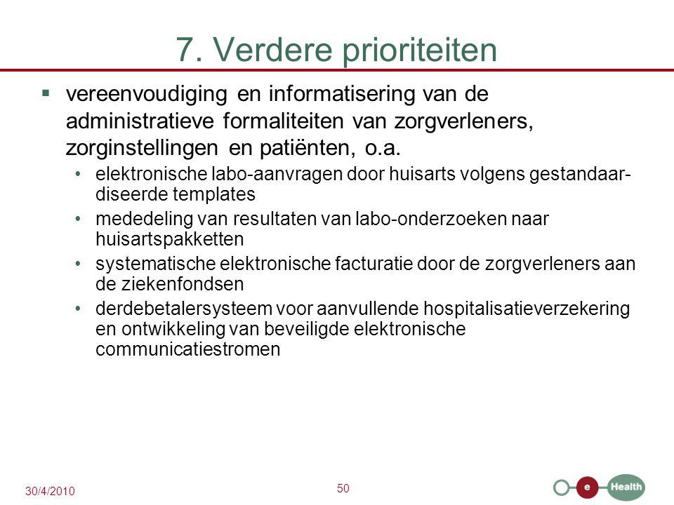 50 30/4/2010 7. Verdere prioriteiten  vereenvoudiging en informatisering van de administratieve formaliteiten van zorgverleners, zorginstellingen en