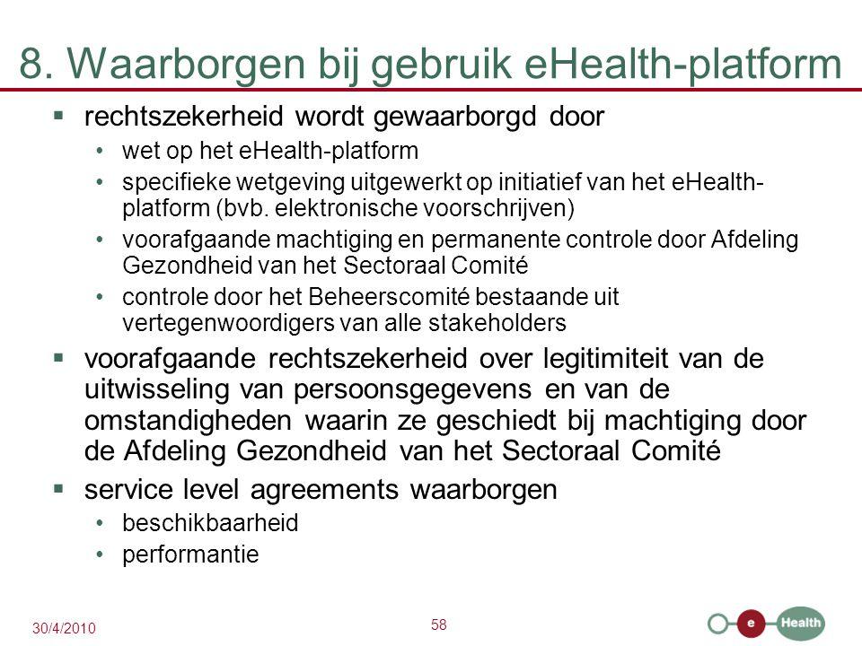 58 30/4/2010 8. Waarborgen bij gebruik eHealth-platform  rechtszekerheid wordt gewaarborgd door wet op het eHealth-platform specifieke wetgeving uitg