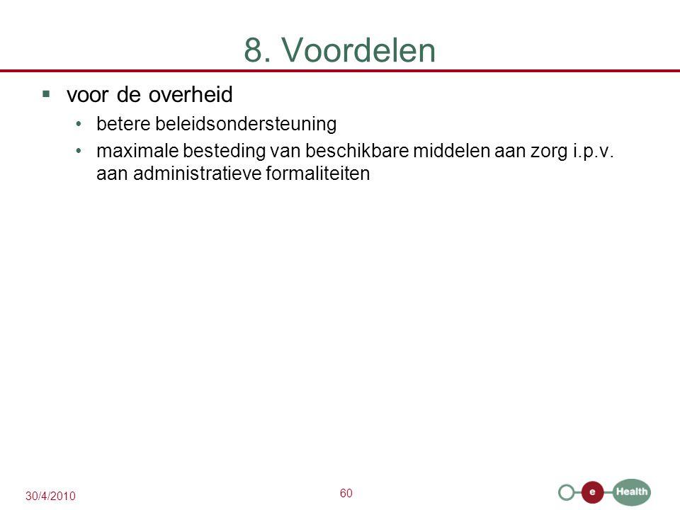 60 30/4/2010 8. Voordelen  voor de overheid betere beleidsondersteuning maximale besteding van beschikbare middelen aan zorg i.p.v. aan administratie