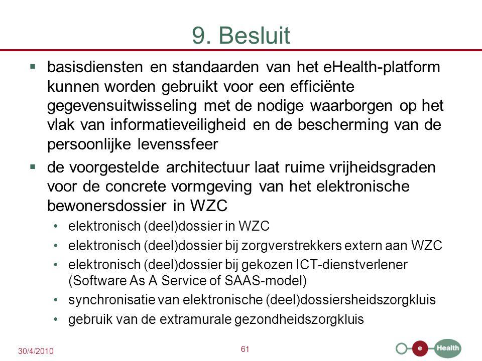 61 30/4/2010 9. Besluit  basisdiensten en standaarden van het eHealth-platform kunnen worden gebruikt voor een efficiënte gegevensuitwisseling met de