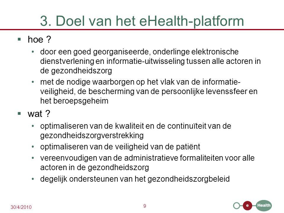 9 30/4/2010 3. Doel van het eHealth-platform  hoe ? door een goed georganiseerde, onderlinge elektronische dienstverlening en informatie-uitwisseling