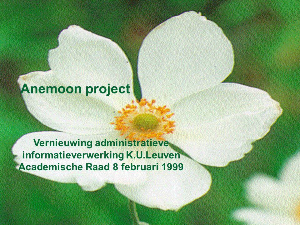 Anemoon project Vernieuwing administratieve informatieverwerking K.U.Leuven Academische Raad 8 februari 1999