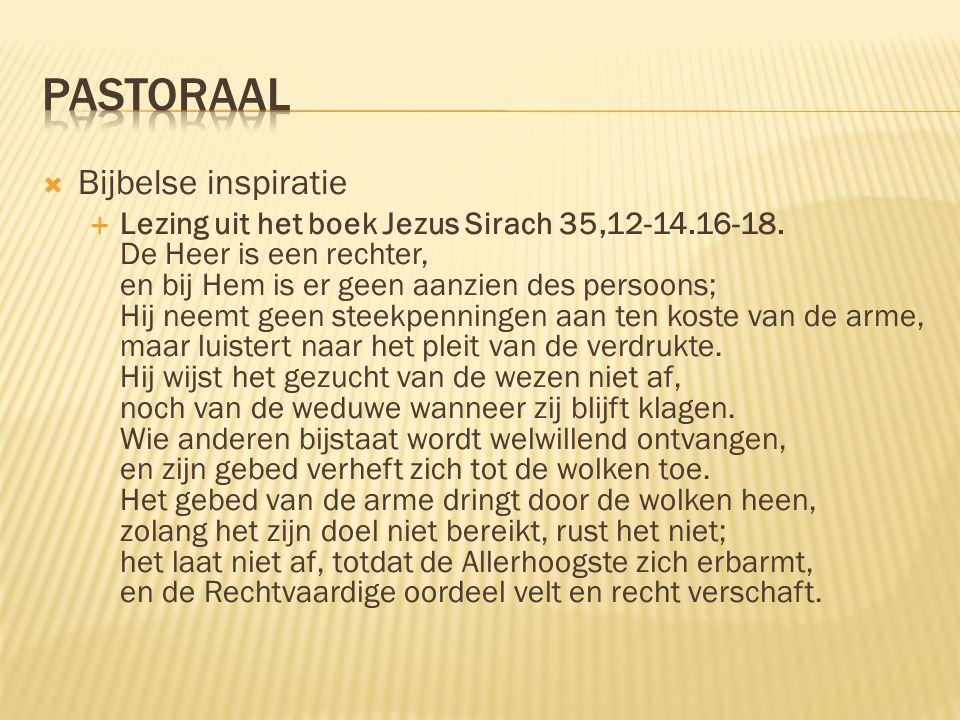  Bijbelse inspiratie  Lezing uit het boek Jezus Sirach 35,12-14.16-18. De Heer is een rechter, en bij Hem is er geen aanzien des persoons; Hij neemt