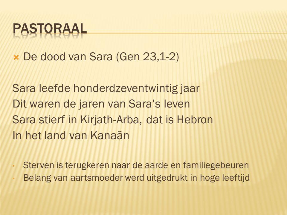  De dood van Sara (Gen 23,1-2) Sara leefde honderdzeventwintig jaar Dit waren de jaren van Sara's leven Sara stierf in Kirjath-Arba, dat is Hebron In