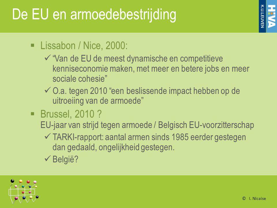 De EU en armoedebestrijding  Lissabon / Nice, 2000: Van de EU de meest dynamische en competitieve kenniseconomie maken, met meer en betere jobs en meer sociale cohesie O.a.
