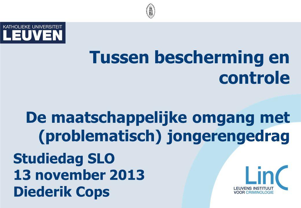 Tussen bescherming en controle De maatschappelijke omgang met (problematisch) jongerengedrag Studiedag SLO 13 november 2013 Diederik Cops