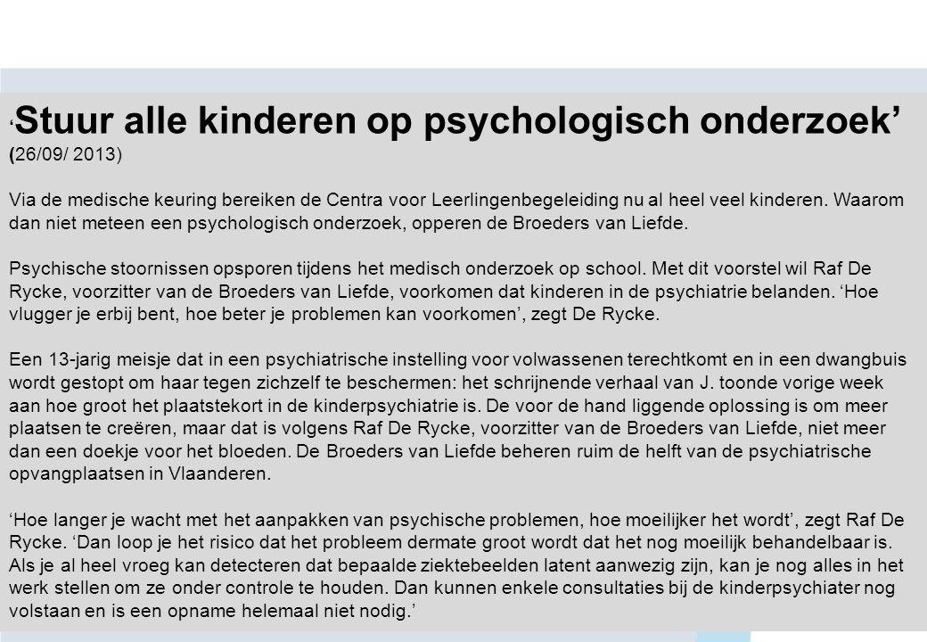 ' Stuur alle kinderen op psychologisch onderzoek' (26/09/ 2013) Via de medische keuring bereiken de Centra voor Leerlingenbegeleiding nu al heel veel kinderen.