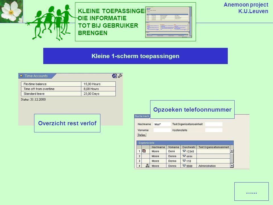 Anemoon project K.U.Leuven Kleine 1-scherm toepassingen KLEINE TOEPASSINGEN DIE INFORMATIE TOT BIJ GEBRUIKER BRENGEN Overzicht rest verlof Opzoeken telefoonnummer …...