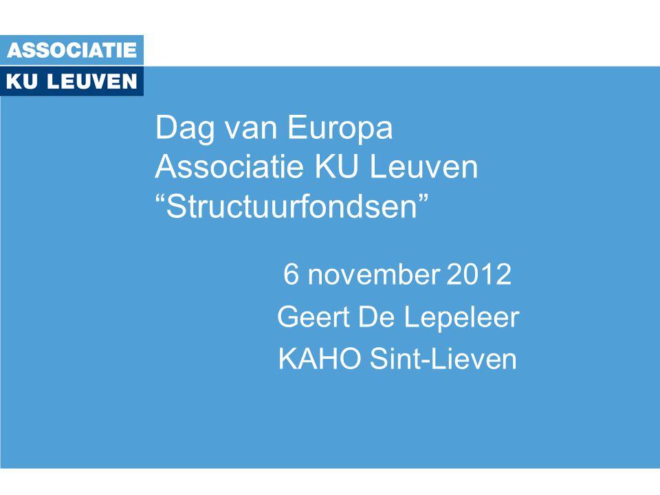 Dag van Europa Associatie KU Leuven Structuurfondsen 6 november 2012 Geert De Lepeleer KAHO Sint-Lieven