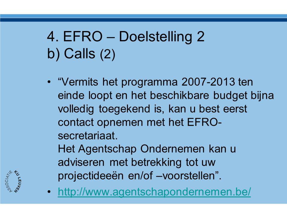 """""""Vermits het programma 2007-2013 ten einde loopt en het beschikbare budget bijna volledig toegekend is, kan u best eerst contact opnemen met het EFRO-"""